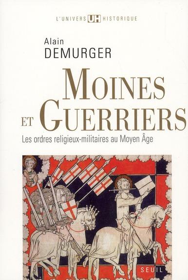 MOINES ET GUERRIERS : LES ORDRES RELIGIEUX-MILITAIRES AU MOYEN AGE