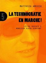 Couverture de La technocratie en marche ! lettre ouverte à Monsieur Albin Serviant