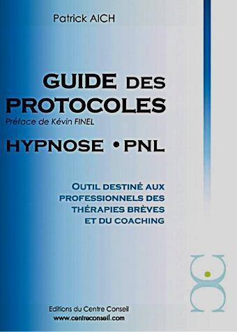 Guide Des Protocoles Hypnose ; Pnl