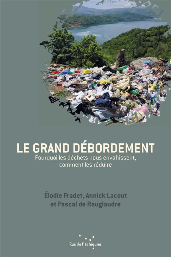 LE GRAND DEBORDEMENT : POURQUOI LES DECHETS NOUS ENVAHISSENT