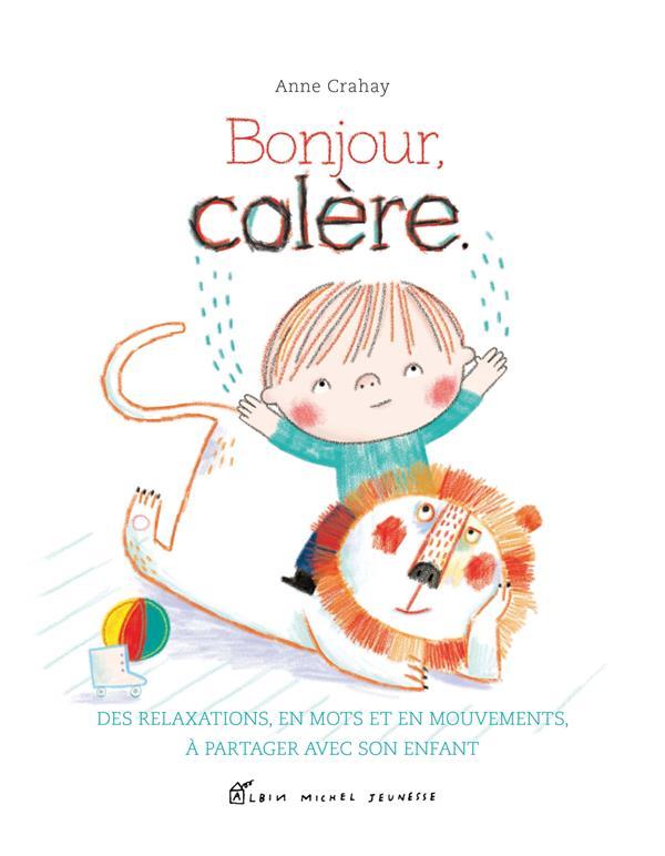 Bonjour, colère : des relaxations, en mots et en mouvements, à partager avec son enfant | Crahay, Anne. Auteur