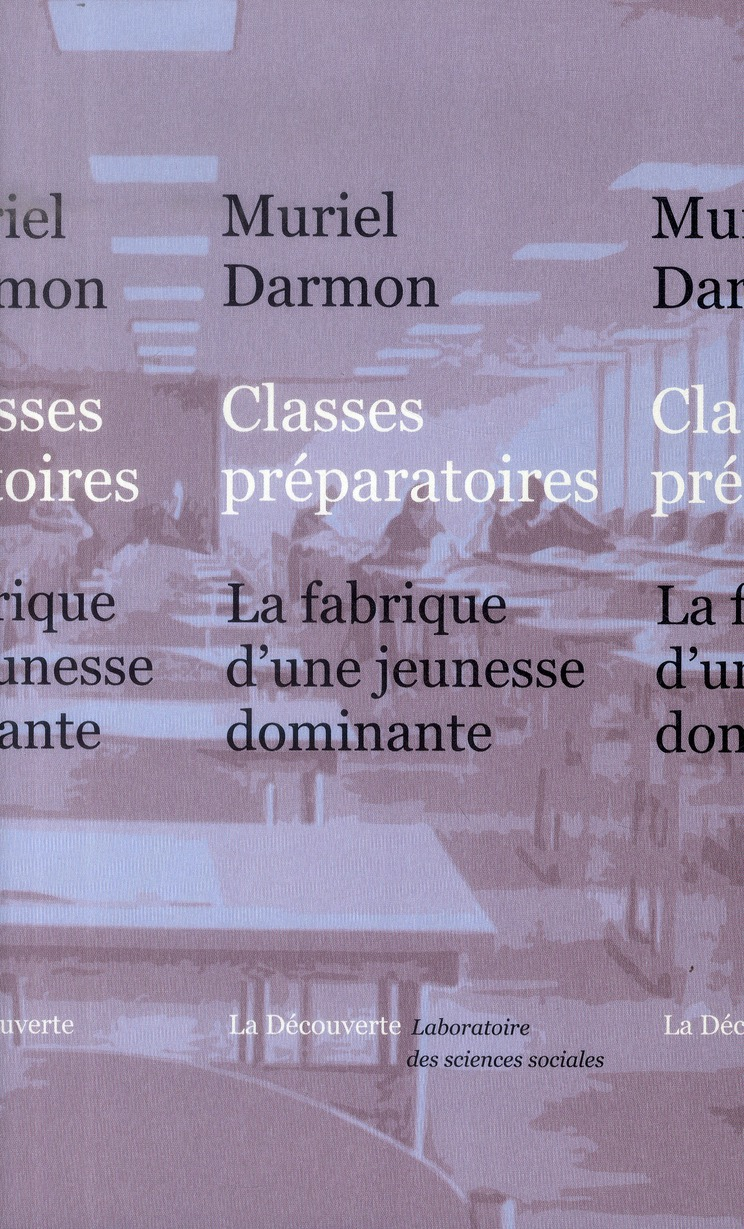 CLASSES PREPARATOIRES : LA FABRIQUE D'UNE JEUNESSE DOMINANTE