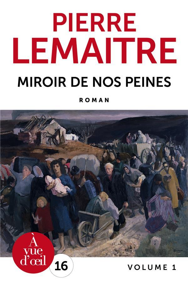 Miroir de nos peines : Volume 1 | Lemaitre, Pierre. Auteur