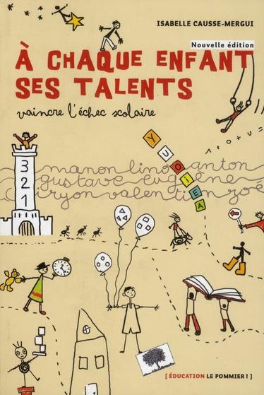 A Chaque Enfant Ses Talents ; Vaincre L'Echec Scolaire