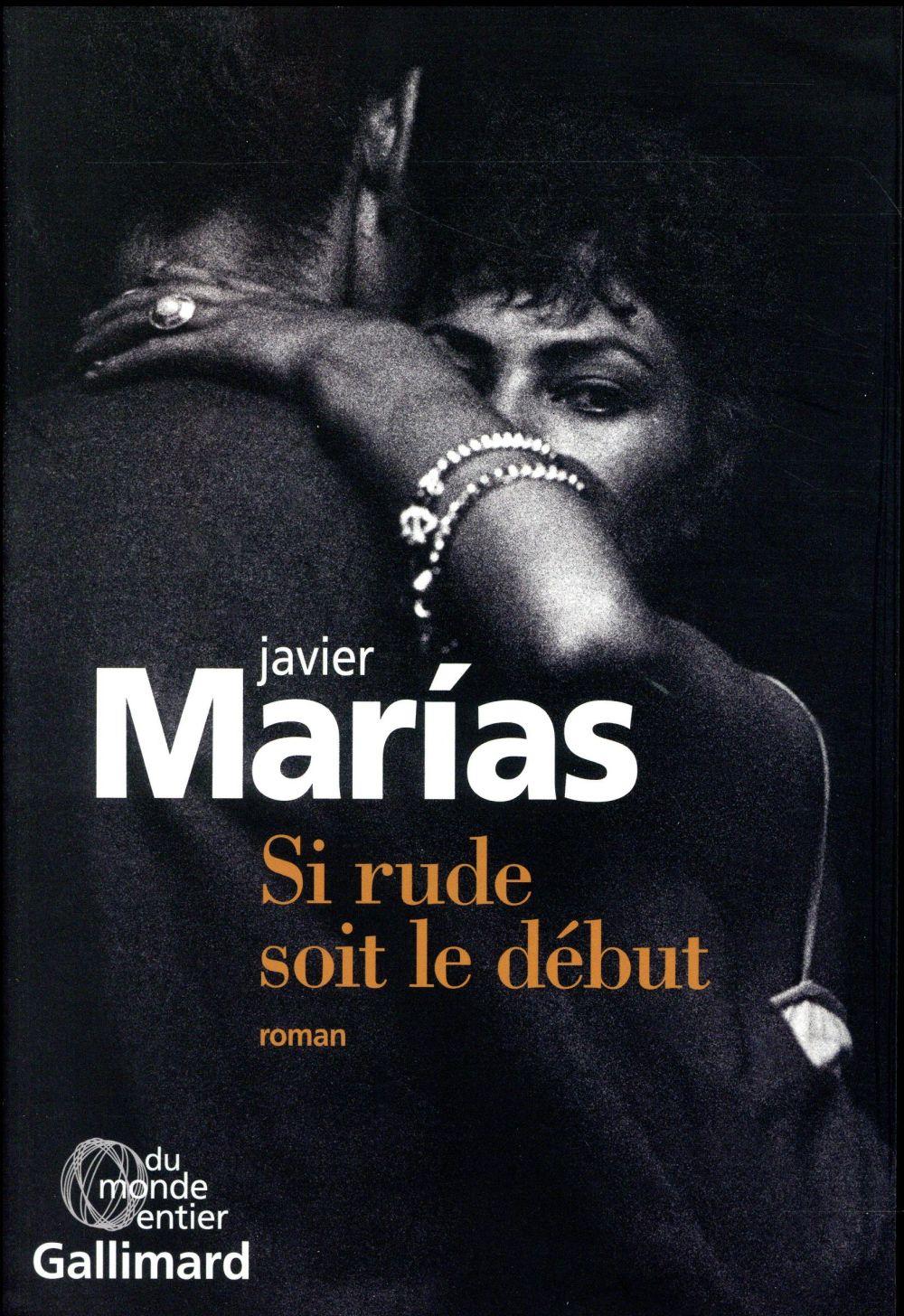 Si rude soit le début : roman | Marias, Javier. Auteur