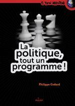 Couverture de La politique ; tout un programme !