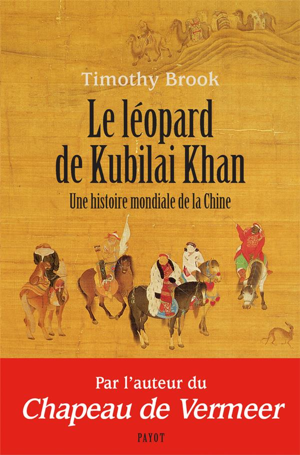 LE LEOPARD DE KUBILAI KHAN : UNE HISTOIRE MONDIALE DE LA CHINE