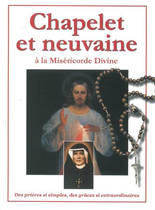 Chapelet et neuvaine à la miséricorde divine ; des prières si simples, des grâces si extraordinaires