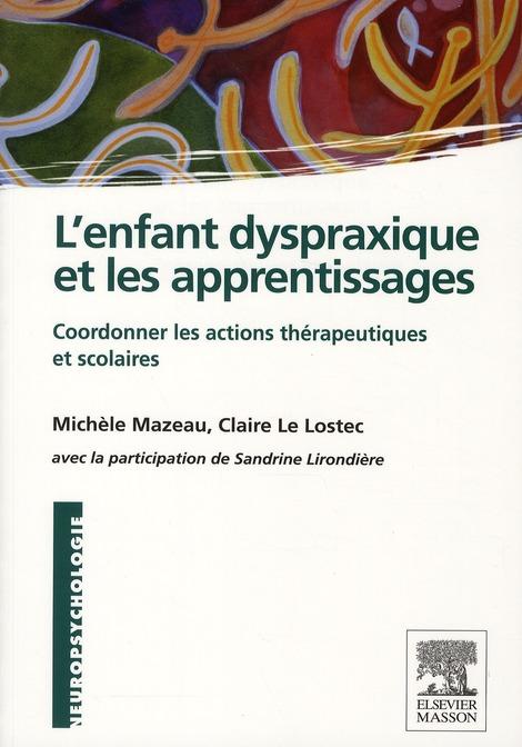 L'Enfant Dyspraxique Et Les Apprentissages ; Coordonner Les Actions Therapeutiques Et Scolaires
