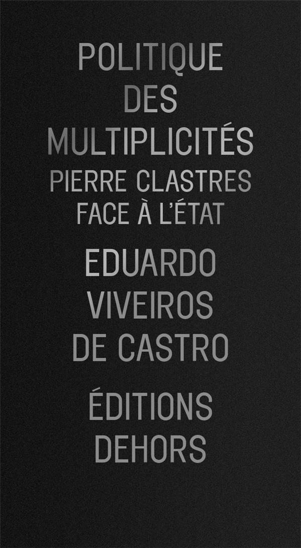 POLITIQUE DES MULTIPLICITES : PIERRE CLASTRES FACE A L'ETAT