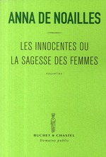 les innocentes ou la sagesse des femmes - Anna De Noailles