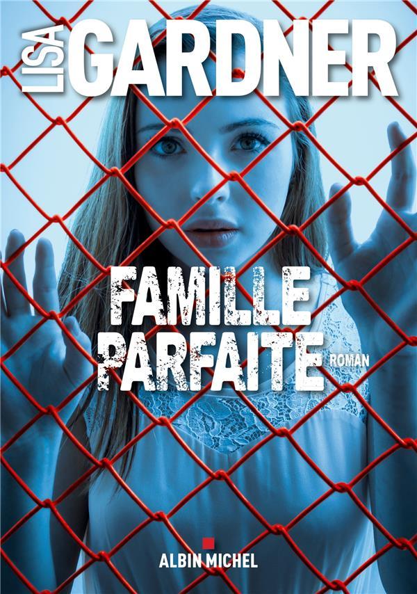 Famille parfaite : Roman / Lisa Gardner | Gardner, Lisa (1956-....)