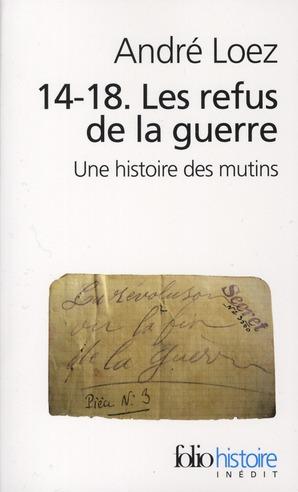 14-18, LES REFUS DE LA GUERRE : UNE HISTOIRE DES MUTINS