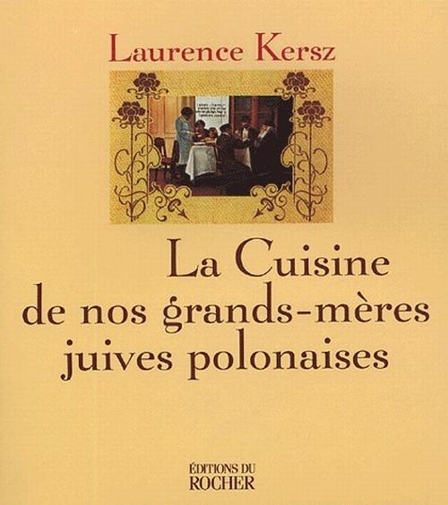 La Cuisine De Nos Grands Meres Juives Polonaises Nouvelle Edition