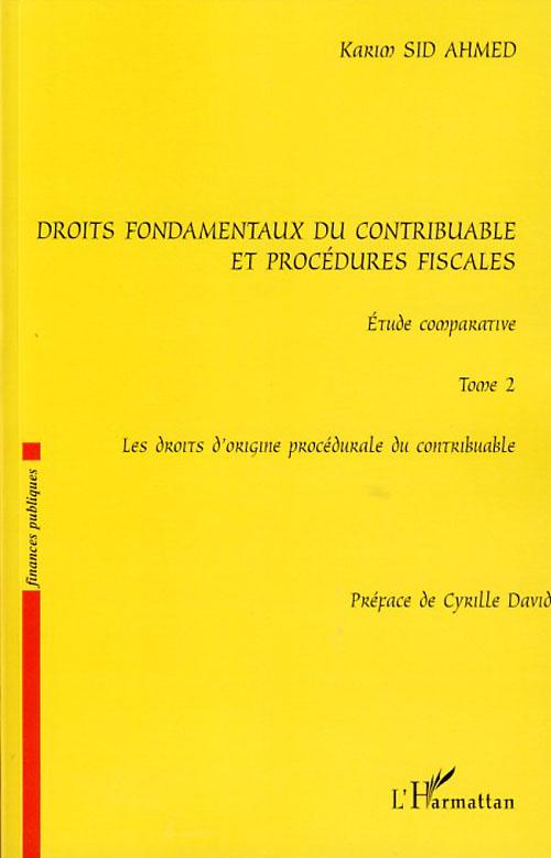 Droits Fondamentaux Du Contribuable Et Procedures Fiscales, Etude Comparative T.2 ; Les Droits D'Origine Procedurale Du Contribuable