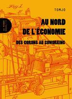 Couverture de Au nord de l'économie ; des corons au co-working