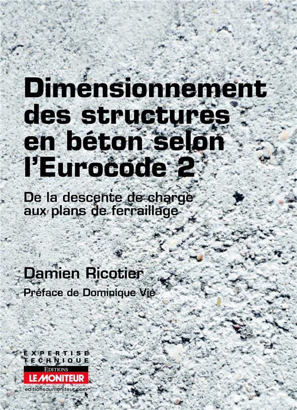 Dimensionnement Des Structures En Beton Selon L'Eurocode 2 ; Du Calcul De Charges Aux Plans De Ferraillage