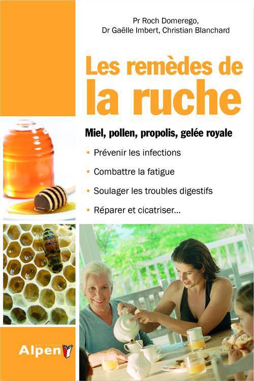 Les Remedes De La Ruche ; Miel, Pollen, Propolis, Gelee Royale