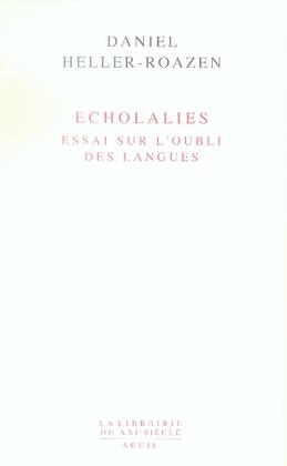 ECHOLALIES : ESSAI SUR L'OUBLI DES LANGUES