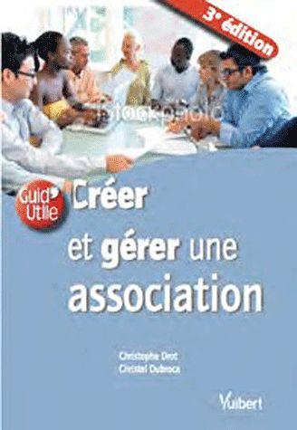 Creer Et Gerer Une Association (3e Edition)