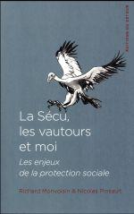 Couverture de La sécu, les vautours et moi ; les enjeux de la protection sociale