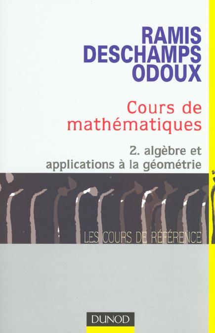 Cours De Mathematiques T.2 ; Algebre Et Applications A La Geometrie ; 2e Edition