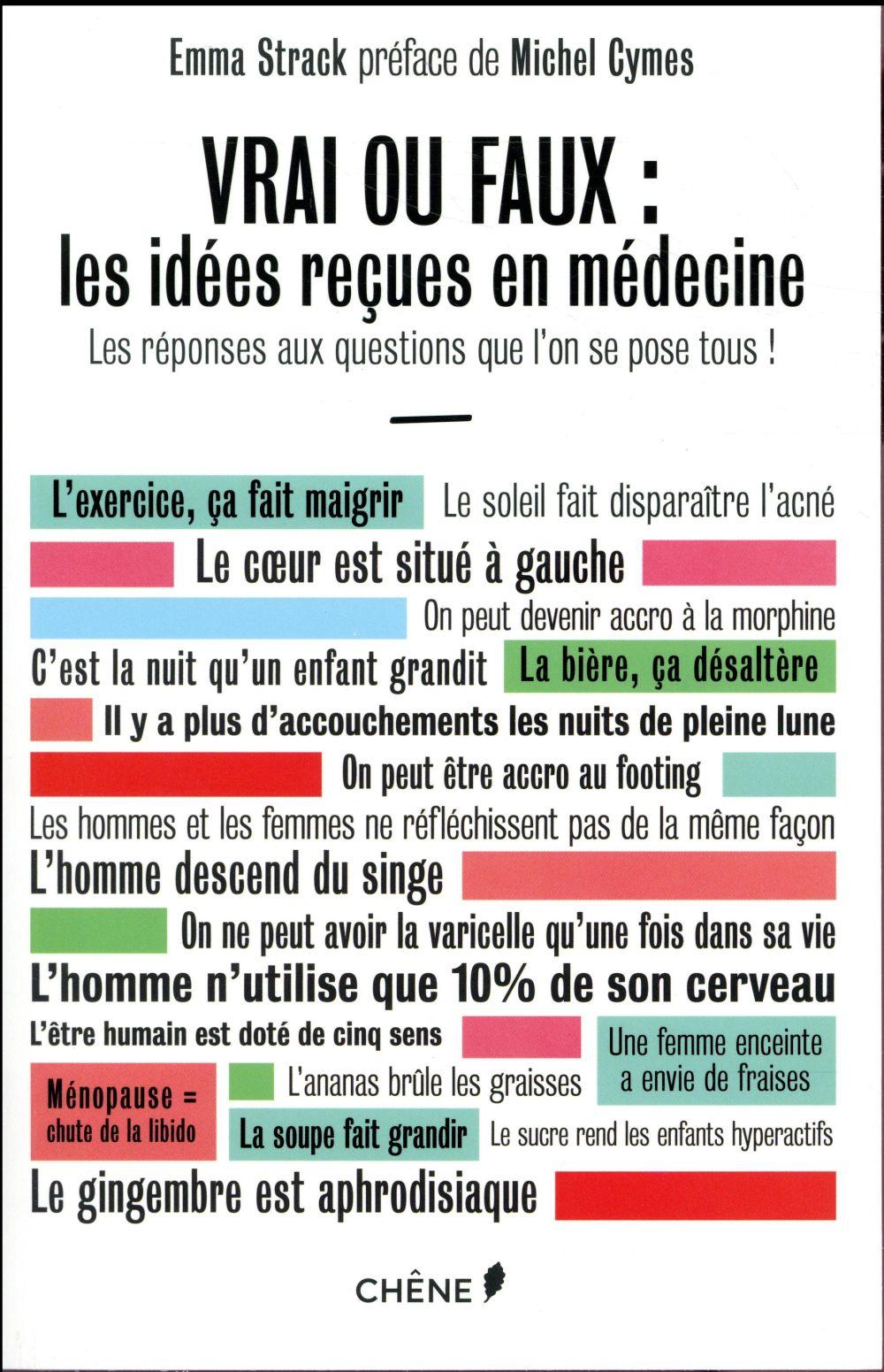 Vrai ou faux : les idées reçues en médecine ; les réponses aux questions que l'on se pose tous !