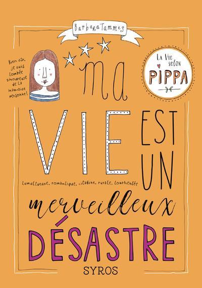 Ma vie est un merveilleux désastre : moi Pippa, coeur de griffon, lumineuse, romantique, citadine, rurale, tourmentée | Tammes, Barbara Sophia. Auteur