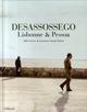 DESASSOSSEGO LISBONNE & PESSOA   *