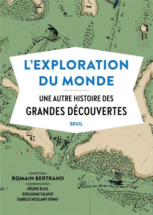 L'EXPLORATION DU MONDE UNE AUTRE HISTOIRE DES GRANDES DECOUVERTES