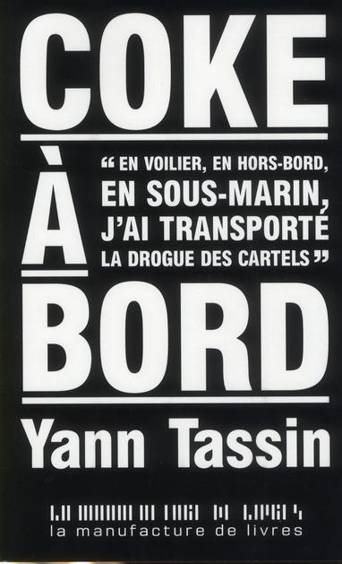 Coke A Bord En Voilier , En Hors Bord, En Sous Marin ; J'Ai Transporte La Drogue Des Cartels