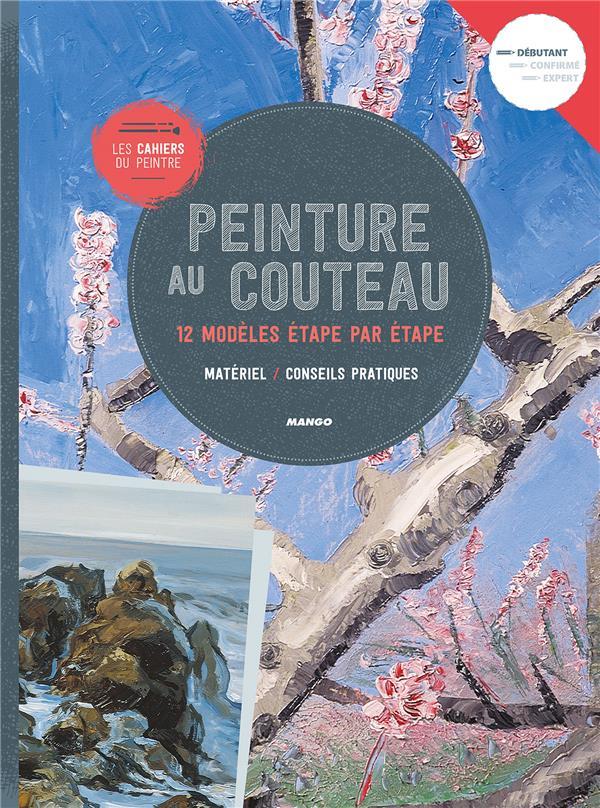 Peinture au couteau : 12 modèles étape par étape | Coffrant, Françoise. Adaptateur
