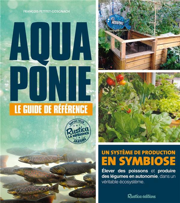 Aquaponie : le guide de référence ; un système de production en symbiose
