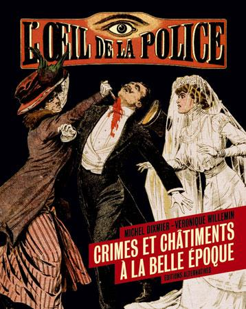 L'OEIL DE LA POLICE , CRIMES ET CHATIMENTS A LA BELLE EPOQUE