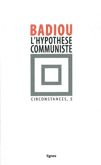 L'HYPOTHESE COMMUNISTE  (CIRCONSTANCES 5)