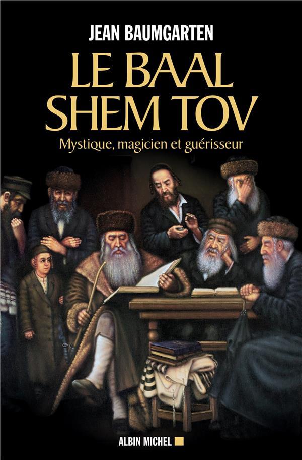 LE BAAL SHEM TOV : MYSTIQUE, MAGICIEN ET GUERISSEUR