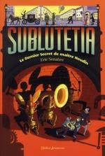 Sublutetia t.2 ; le dernier secret de Maître Houdin - Eric Senabre