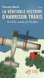 la vritable histoire d'Harrison Travis, hors-la-loi, raconte par lui-mme - Pascale Maret