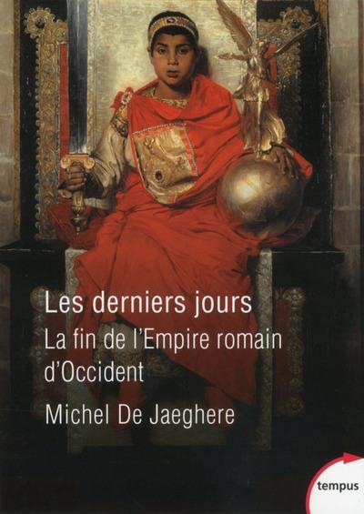 LES DERNIERS JOURS : LA FIN DE L'EMPIRE ROMAIN D'OCCIDENT