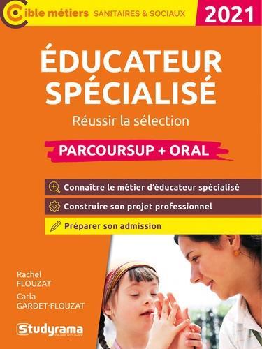 Educateur spécialisé : réussir la sélection : parcoursup + oral 2021 | Flouzat-Mouton, Rachel. Auteur