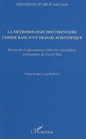 La Methodologie Documentaire Comme Base D'Un Travail Scientifique ; Recherche D'Informations, Redaction Scientifique, Presentation Du Travail Final