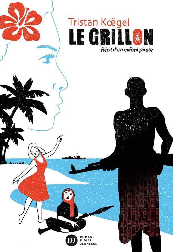 Le grillon : récit d'un enfant pirate / Tristan Koëgel | Koëgel, Tristan (1980-....)