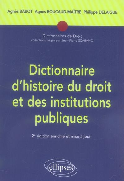 Dictionnaire D'Histoire Du Droit Et Des Institutions Publiques (2e Edition)