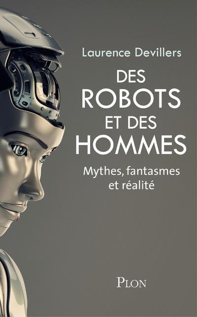 Des robots et des hommes ; mythes, fantasmes et réalité