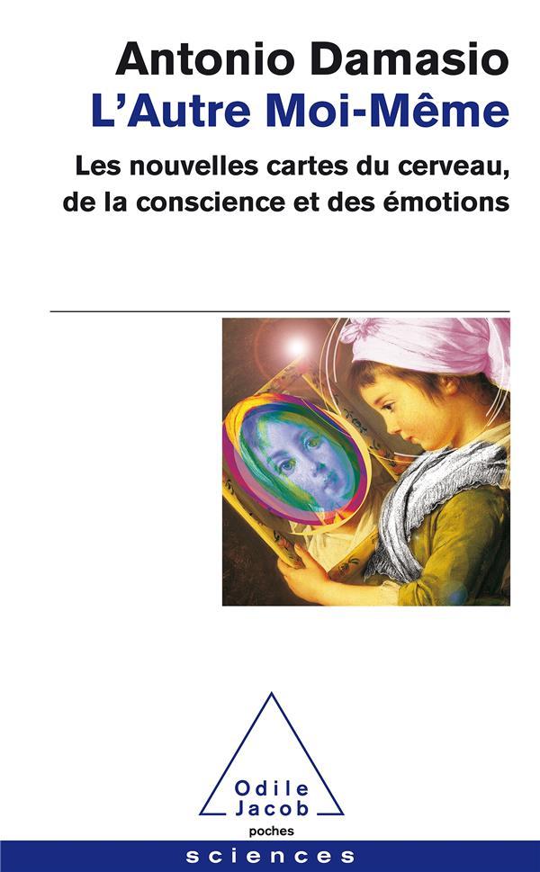 L'Autre Moi-Meme ; Les Nouvelles Cartes Du Cerveau, De La Conscience Et Des Emotions