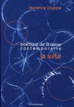 poétique de danse contemporaine ; la suite - Laurence Louppe