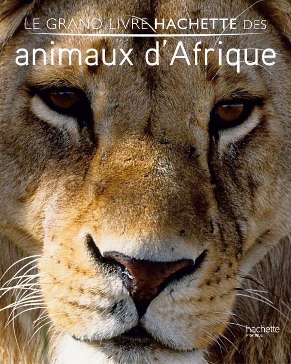 Le Grand Livre Hachette Des Animaux D'Afrique