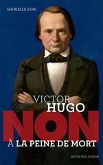 Couverture de Victor Hugo ; non à la peine de mort