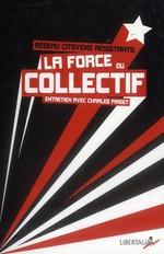 Couverture de La force du collectif ; entretien avec Charles Piaget