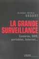 LA GRANDE SURVEILLANCE : CAMERAS, ADN, PORTABLES, INTERNET